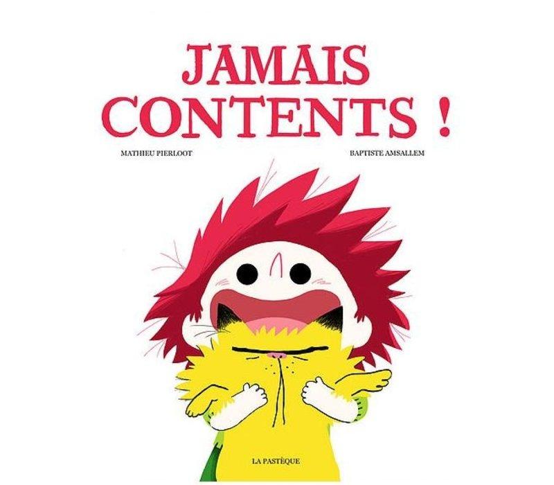 LIVRE - JAMAIS CONTENTS!/ MATHIEU PIERLOOT, BAPTISTE AMSALLEM