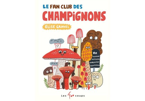 ÉDITIONS LES 400 COUPS LIVRE - LE FAN CLUB DES CHAMPIGNONS / ELISE GRAVEL