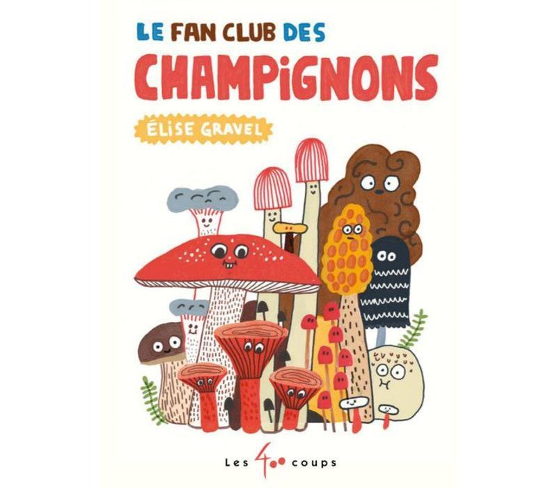 LIVRE - LE FAN CLUB DES CHAMPIGNONS / ELISE GRAVEL