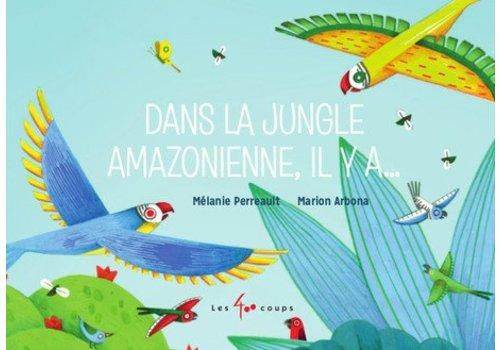 ÉDITIONS LES 400 COUPS LIVRE - DANS LA JUNGLE AMAZONIENNE, IL Y A... / MÉLANIE PERREAULT