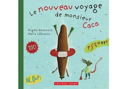 ÉDITIONS LES 400 COUPS LIVRE - LE NOUVEAU VOYAGE DE MONSIEUR CACA / ANGÈLE DELAUNOIS