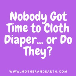 Nobody Got Time to Cloth Diaper... or Do They?