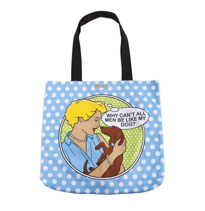 "Dog is Good Dog is Good Tote Bag ""Why Can't All Men…"""