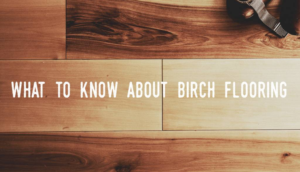 What To Know About Birch Hardwood Flooring Canada Floors Depot