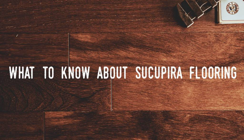 What To Know About Sucupira Hardwood Flooring