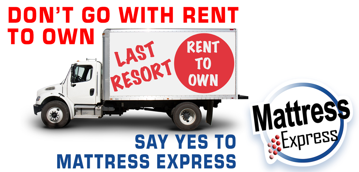 Forget rent to own go with mattress express