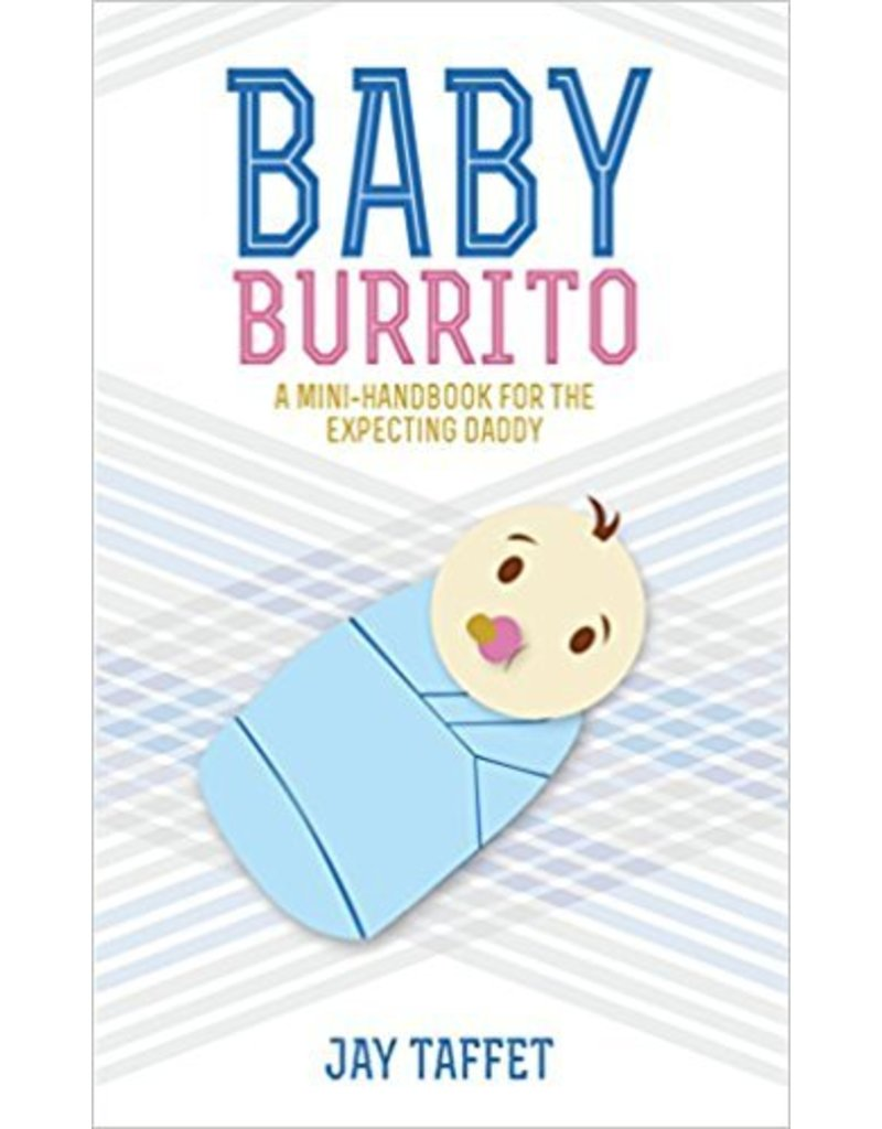 Baby Burrito: A Mini-Handbook for the Expecting Daddy by Jay Taffet