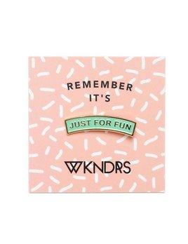 wnkdrs Wkndrs Just For Fun pin