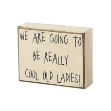 We Are Going to Be Really Cool Old Ladies!