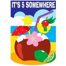 It's 5 Somewhere Garden Flag