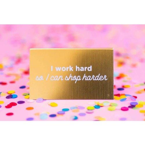 Taylor Elliott I Work Hard So I Can Shop Harder Desk Sign