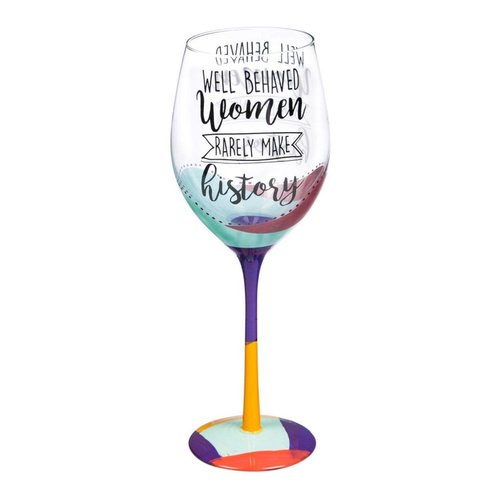 Well Behaved Women Rarely Make History Wine Glass