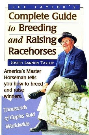 TM Joe Taylor's Complete Guide to Breeding and Raising Racehorses