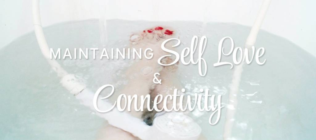 Maintaining Self-Love and Connectivity