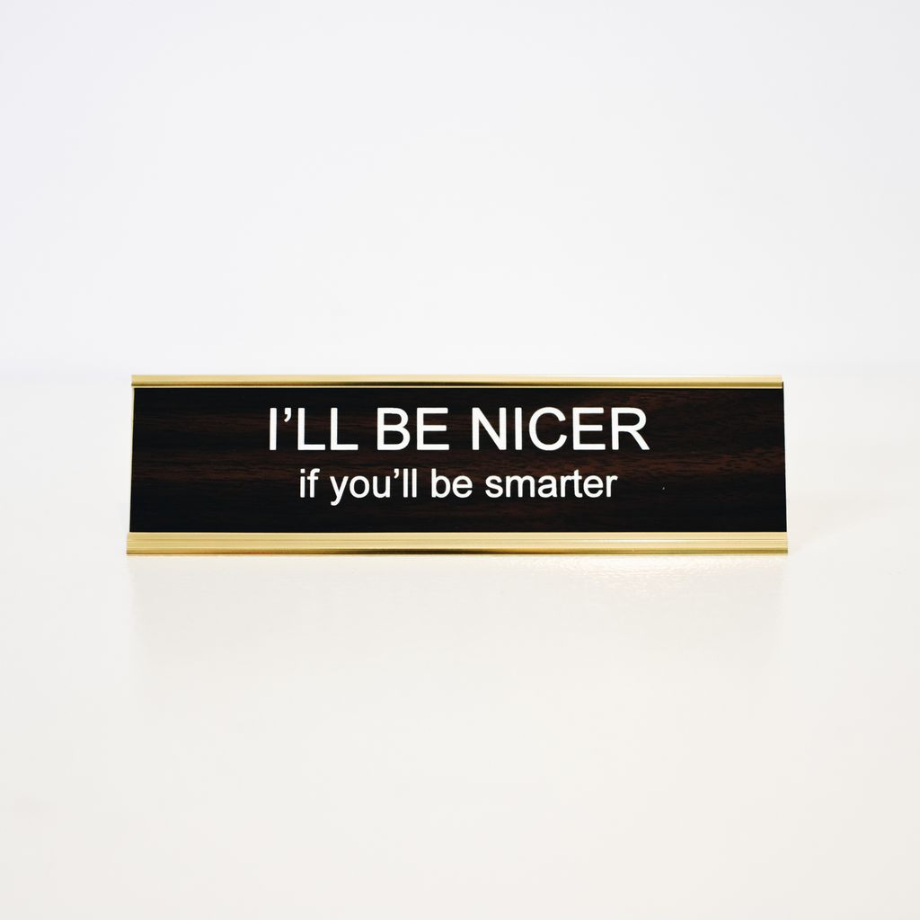 Everyday I'll Be Nicer Name Plate