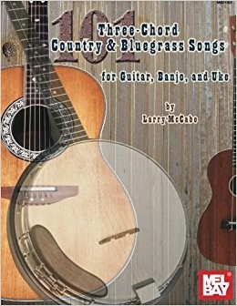 Mel Bay 101 Three-Chord Country & Bluegrass Songs For Guitar, Banjo and Uke by Larry McCabe