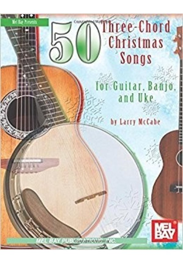 Mel Bay 50 Three-Chord Christmas Songs for Guitar, Banjo & Uke by ...