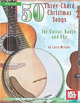 Mel Bay 50 Three-Chord Christmas Songs for Guitar, Banjo & Uke by Larry McCabe
