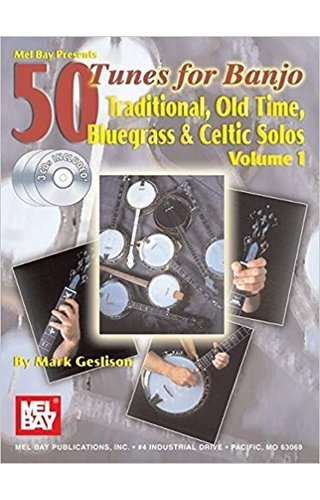 Mel Bay 50 Tunes for Banjo, Volume 1 Traditional, Old Time, Bluegrass and Celtic Solos by Mark Geslison