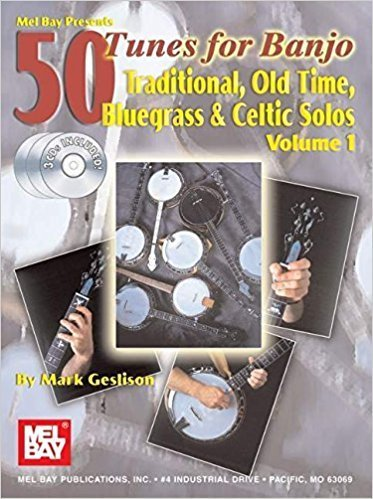 50 Tunes for Banjo, Volume 1 Traditional, Old Time, Bluegrass and Celtic Solos by Mark Geslison