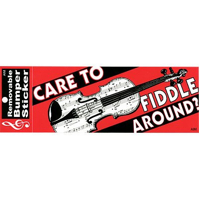 Bumper Sticker - Care to Fiddle Around