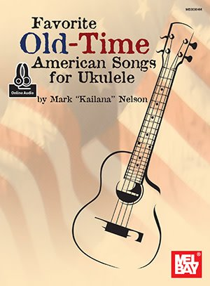 Favorite Old-Time American Songs for Ukulele