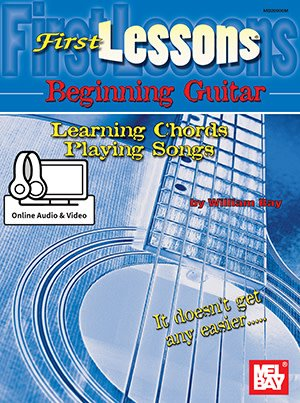 First Lessons Beginning Guitar: Learning Chords/Playing Songs by William Bay
