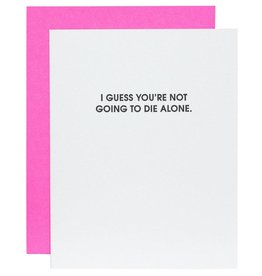 You're Not Going to Die Alone Card