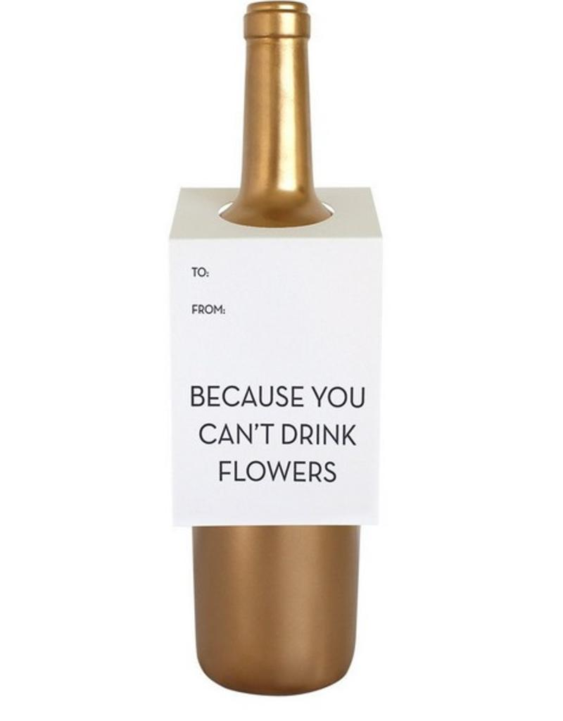 Because You Can't Drink Flowers Wine Tag - Single