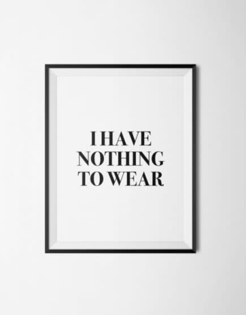 I Have Nothing to Wear Print - 8x10