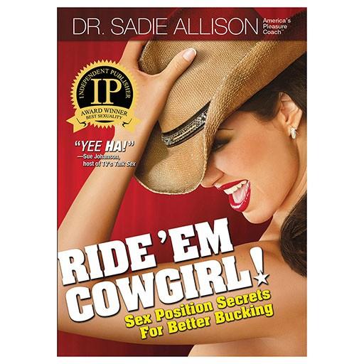Ride 'Em Cowgirl! - Sex Position Secrets For Better Bucking