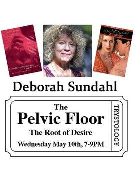 Deborah Sundahl Deborah Sundahl - The Pelvic Floor: The Root of Desire - May 10, 2018 7-9PM