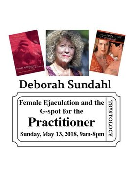 Deborah Sundahl Female Ejaculation and the G-spot for Practitioners<br /> Foundational Coursework with Deborah Sundahl