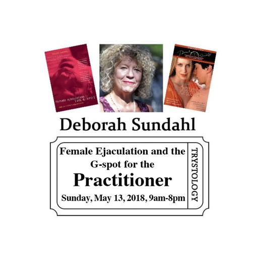 Deborah Sundahl Female Ejaculation and the G-spot for Practitioners<br /> Foundational Coursework with Deborah Sundahl