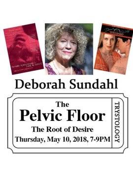 Deborah Sundahl Deborah Sundahl - The Pelvic Floor: The Root of Desire - May 10, 2018 7-9PM