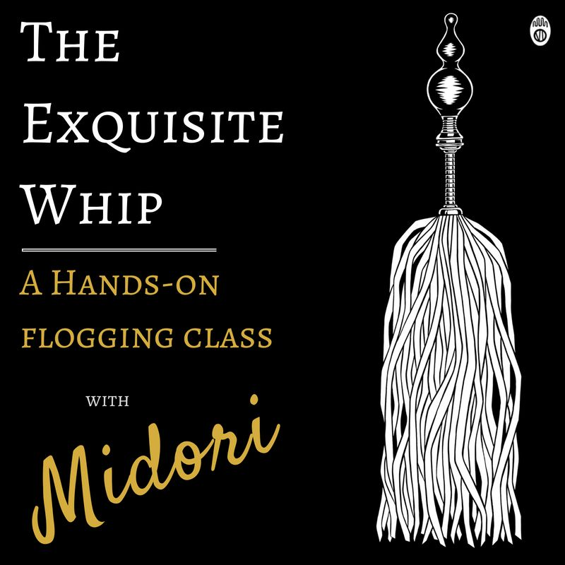 Single- The Exquisite Whip: Hands-on Flogging Training With Midori (Part 1) August 25th 7-9PM