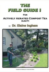 The Field Guide - For Actively Aerated Compost Tea by Dr. Elaine Ingham