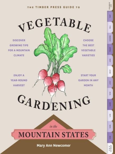 Storey & Timber Press The Timber Press Guide to Vegetable Gardening in the Mountain States