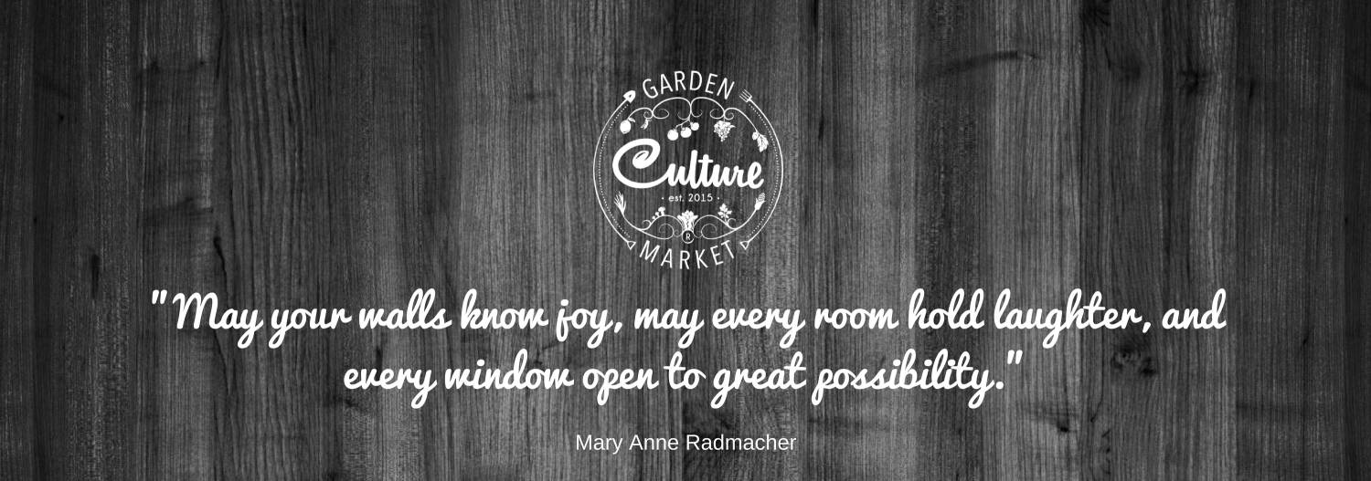 """May your walls know joy, may every room hold laughter, and every window open to great possibility."" ~ Mary Anne Radmacher"