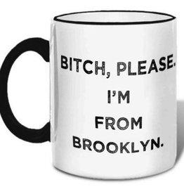 B*tch, Please. I'm From Brooklyn Mug.
