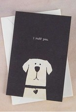 "Natural Life Greeting Card ""I Ruff You"""