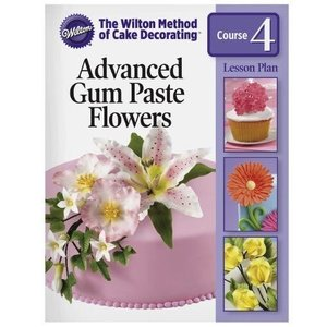 Wilton Products . WIL COURSE 4 ADV GUMPASTE FLOWERS
