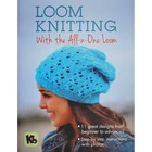 Authentic Knitting . AKN LOOM KNITTING BOOK ALL N ONE