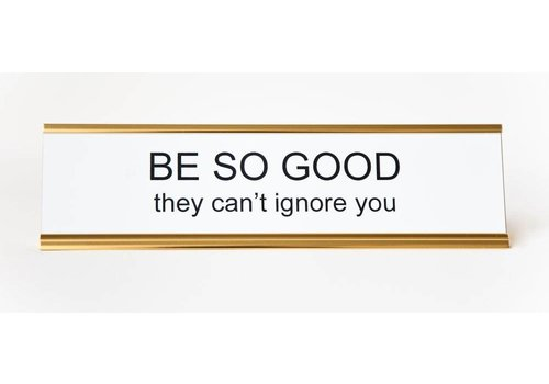 Be So Good They Can't Ignore You Office Sign