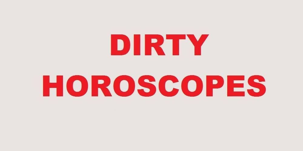 Dirty Horoscopes - April 2018