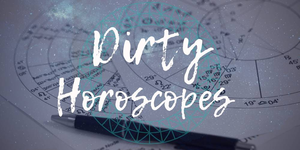 Dirty Horoscopes - August 2018