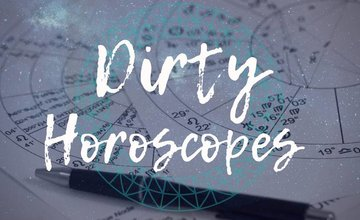 Dirty Horoscopes - October 2018
