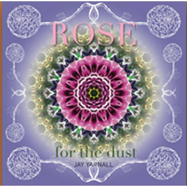 Rose for the Dust CD by Jay Yarnall