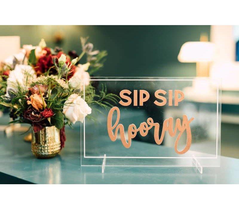 Sip Sip Hooray Table Sign, Acrylic Back