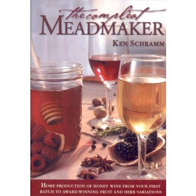 Beer and Wine Compleat Meadmaker : Home Production of Honey Wine From Your First Batch to Award-winning Fruit and Herb Variations